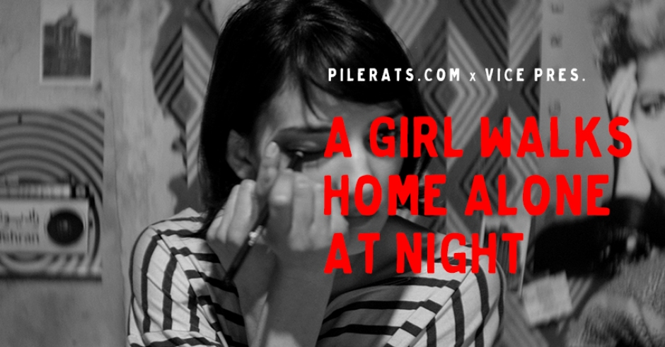 Pilerats.com x VICE Reader Screening – A Girl Walks Home Alone at Night