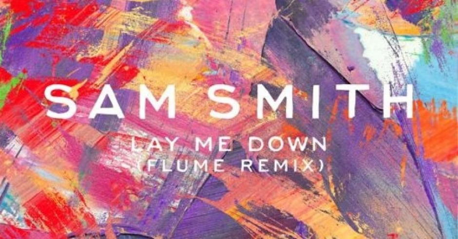 Listen: Sam Smith - Lay Me Down (Flume Remix)
