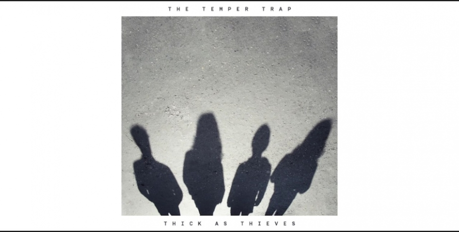 The Temper Trap release their first song in a long while, Thick As Thieves