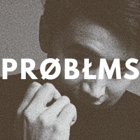 Next article: Introducing PROBLMS and his silky smooth debut single, One