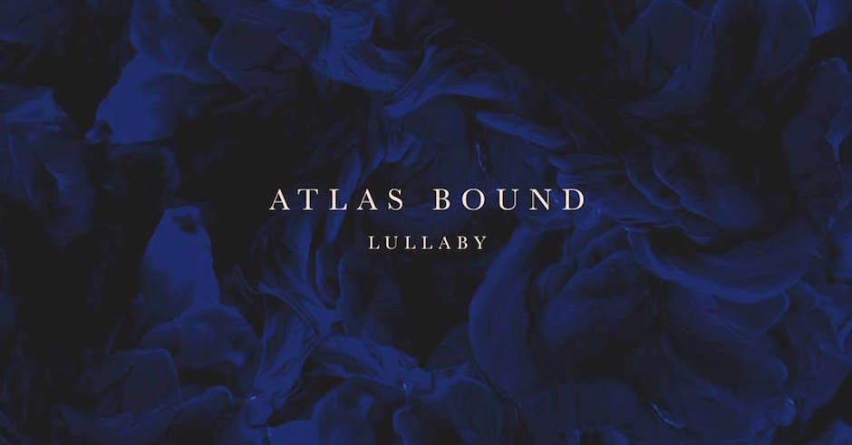 Atlas Bound will ease whatever troubles you have with Lullaby