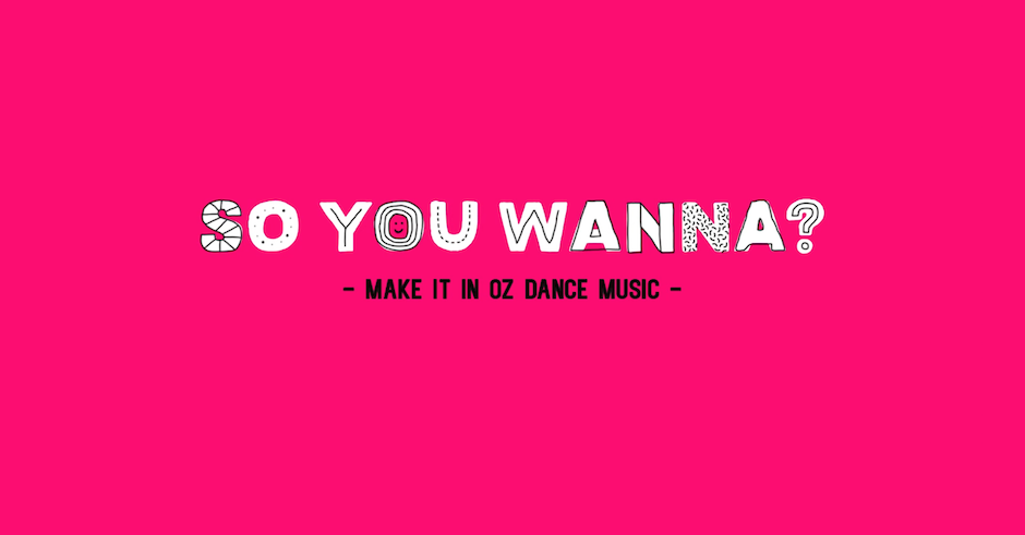 So You Wanna...Make It In Oz Dance Music with Client Liaison