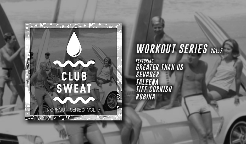 Exclusive: Listen to Sweat It Out's Workout Series 7 compilation, feat. Sevader, Taleena + more