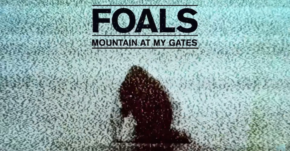 Listen: Foals - Mountain At My Gates