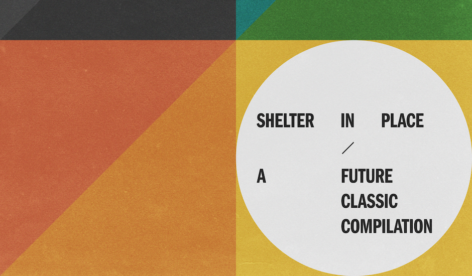 The artists of Future Classic's Shelter In Place compilation walk us through their tracks