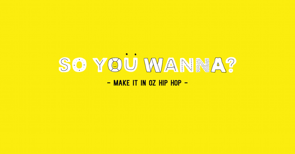 So You Wanna... Make It In Oz Hip Hop with Spit Syndicate