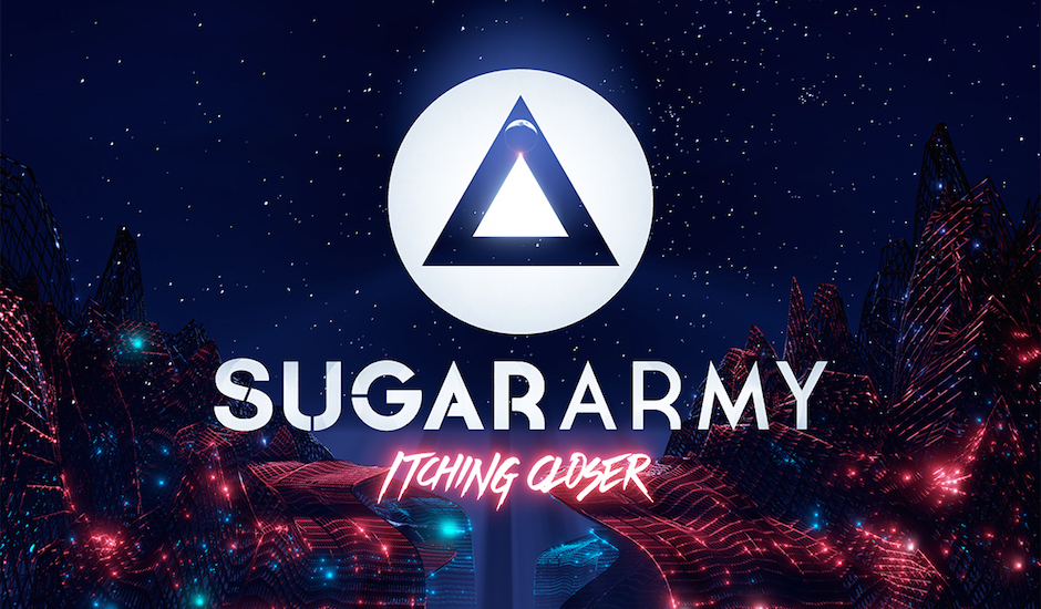 Sugar Army are back baby, and Itching Closer is their cracking new single