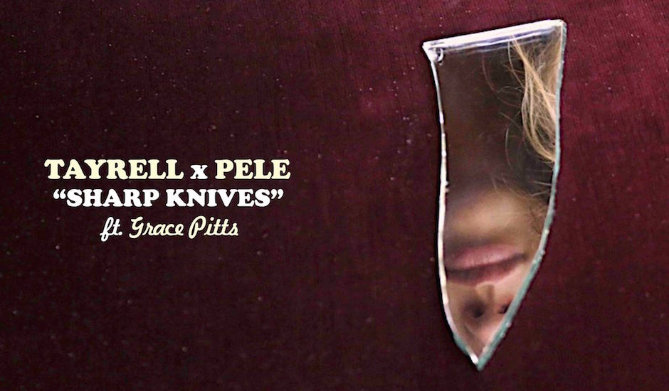 Premiere: Listen to a fresh-to-death new tune from Tayrell x Pele - Sharp Knives