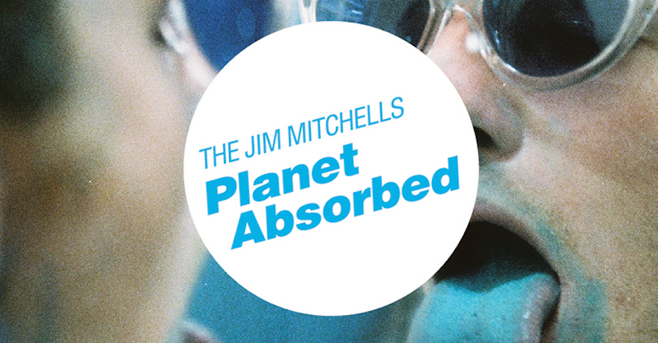 Meet The Jim Mitchells and their debut single, Planet Absorbed