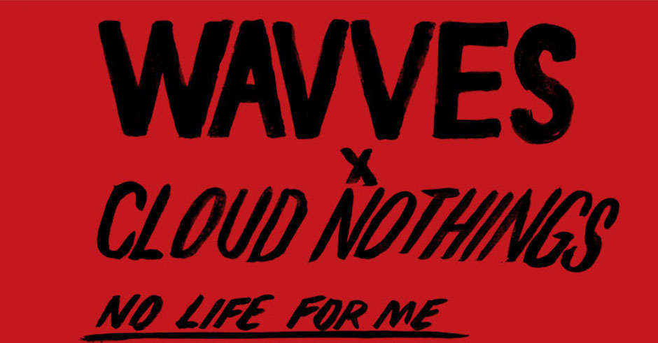 Listen: Wavves x Cloud Nothings - No Life For Me