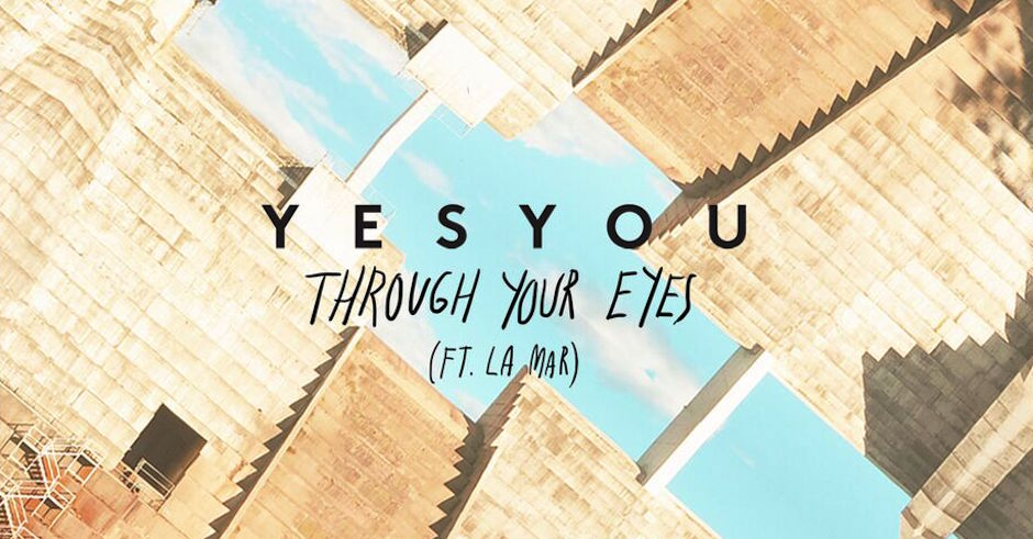 Listen: YesYou - Through Your Eyes feat. La Mar [Premiere]